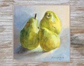 Original Painting fruit still life Three Green Pears small painting  chartreuse  still life food art kitchen decor by Elo Wobig 6 x 6 inches