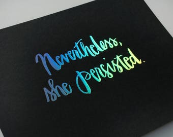 Nevertheless Art Holographic Foil Print- All proceeds to the ACLU, Planned Parenthood or NRDC