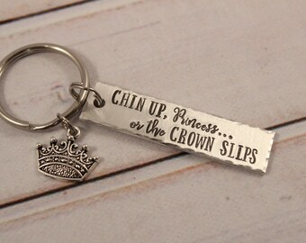 Chin Up Princess or the crown slips keychain - hand stamped keychain - inspirational keychain - princess keychain - crown keychain