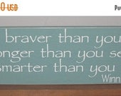 25% OFF EASTER SALE Winnie The Pooh Quote  You Are Braver Than You Believe ......Painted Sign You Pick Colors 6 x 24