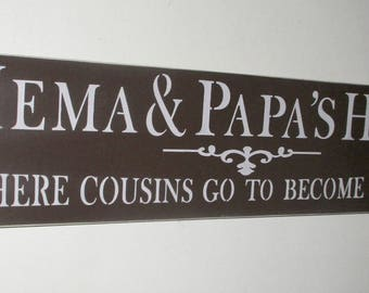 Mema & Papa's House Where Cousins Go To Become Friends Mother's Day Gift Wooden Sign