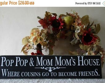ON SALE TODAY Pop Pop & Mom Mom's House Where Cousins Go To Become Friends  Wooden Sign