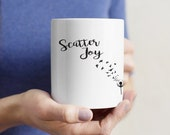 Scatter Joy Inspirational White Coffee Mug