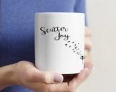 Scatter Joy Inspirational White Coffee Mug