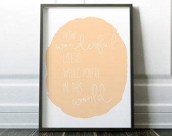 How wonderful life is while you're in this world, Art Print, Gift, Quote, Nursery Decor, New Baby, Baby Shower Gift