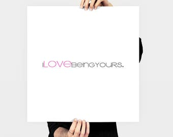 I Love Being Yours Printable Love Art Instant Download