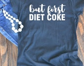 But first Diet Coke graphic t-shirt  - woman's graphic t-shirt - Diet Coke lovers t-shirt