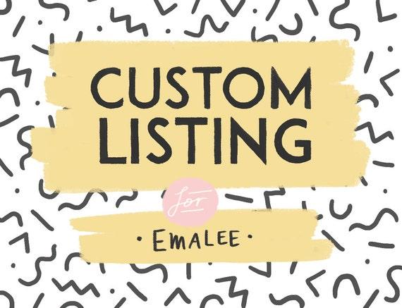 Custom Listing for Emalee!