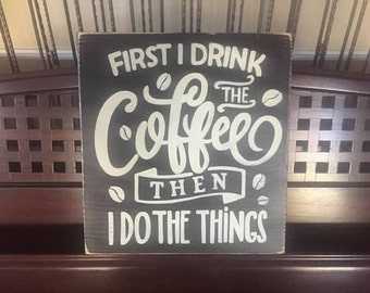 FIRST I Drink the COFFEE Then I Do the Things Bean Java Lover Bar Station Sign Plaque Decor Espresso