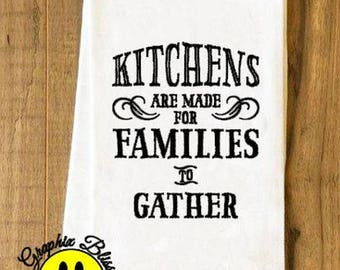 Kitchens Are Made For Families To Gather Sack Kitchen Dish Towel Tea Towel Cottage Chic Rustic Decor