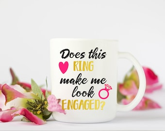Does This Ring Make Me Look Engaged? Coffee Mug - Engagement Gift - Engagement Coffee Mug - 11 0r 15 oz