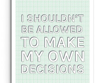 Decisions - Quote Print - Humor Quote - Wall Decor - Typography Poster - Giclee Print