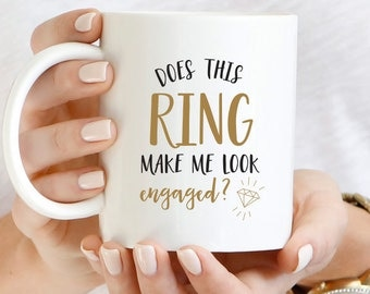 Does This Ring Make Me Look Engaged Mug, Engagement Coffee Mug, Engagement Mug, Engagement Announcement, Wedding Mug, Diamond Coffee Cup