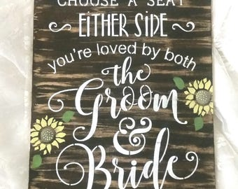 Sunflower wedding sign Rustic choose a seat either side you're loved by both the groom and bride wood natural gift bridal shower white