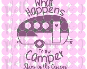What Happens in the Camper Stays in the Camper Camping SVG DXF PNG Cut File Instant Download Cricut and Silhouette Design for Shirts, Scrapb