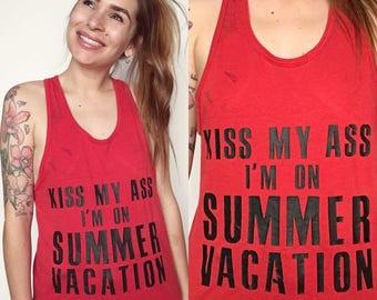 VTG Kiss My Ass I'm On Summer Vacation Tank