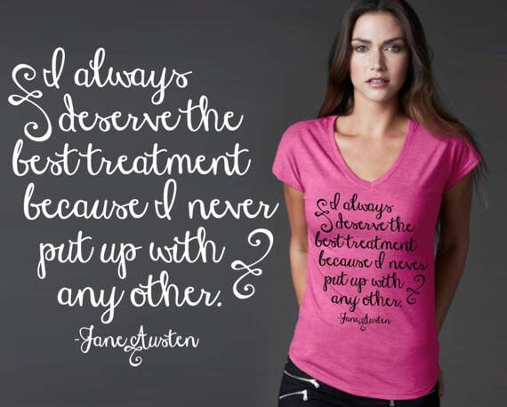 I Always Deserve The Best Treatment | Jane Austen | Jane Austen Gifts | Jane Austen Quotes | Jane Austen Shirt | Quote Shirt | Korena Loves