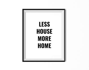 Less House More Home 8x10 wall art. 11x14 print for home. Simple Lifestyle house art.