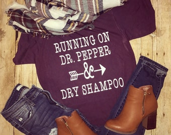 Dr Pepper and dry shampoo - Dr Pepper - dry shampoo - running on Dr Pepper and dry shampoo -trendy tee
