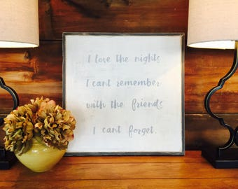 friendship | handpainted sign | home decor | i love the nights i cant remember with the friends i cant forget