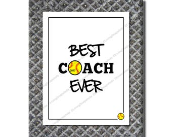 Best Coach Ever, Instant digital download, 2017 SOFTBALL coach gift, printable 8x10, suitable for signing by the team players
