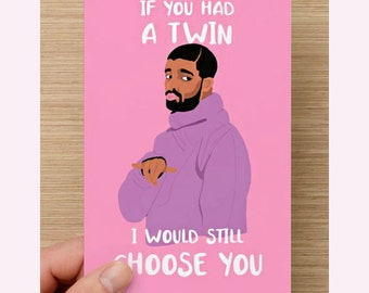 "Drizzy Drake ""If You Had a Twin"" Valentines Day, Birthday, Love Card"