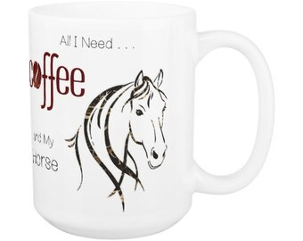 Horse Mug - Horse Lover Coffee Mug - All I Need is Coffee and My Horse 6H - Equestrian Gifts- Horse Lover Gift - Unique Coffee Mug -