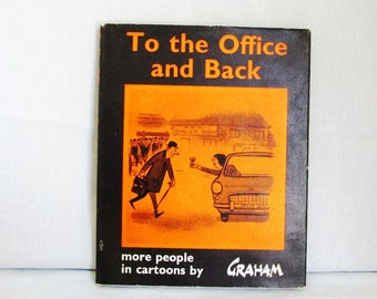 Vintage Book to the Office and Back by Graham 1960's. Black and White Cartoons. First Addition. Punch Magazine.