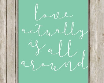 8x10 Love Actually Is All Around Printable, Love Printable, Teal Typography Art, Valentine's Day, Holiday Wall Art Decor, Instant Download