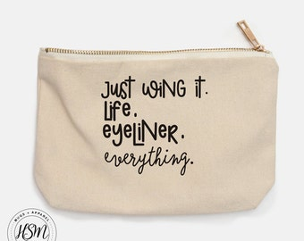 Just Wing It. Life. Eyeliner. Everything. Canvas Cosmetic Bag