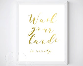 Wash Your Hands. No Seriously.  - Bathroom Wall Art Printable -  INSTANT DOWNLOAD