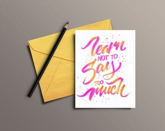 Learn not to say too much (Custom Hand lettered Greeting Card)