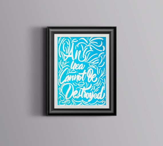 An Idea Cannot Be Destroy Custom (Hand lettered Poster)