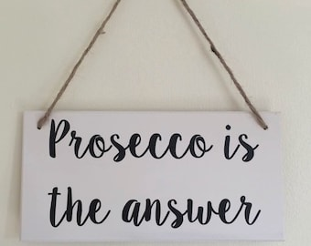 Prosecco is the answer | Sign | Plaque | MDF | Hanging | Funny | Secret Santa | Stocking Filler | Gift Idea | Her | Quote | Funny |Friend