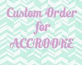 Custom Order for Accrooke