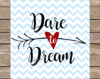 Dare to Dream svg inspire inspirational svg inspiring svg arrow svg valentine svg arrow svg cut file Silhouette cameo