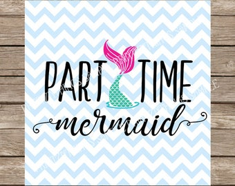 Part Time Mermaid svg, Part Time Mermaid, Mermaid svg, Mermaid, Mermaids, Ariel, Little Mermaid, svg, svg files, Nautical svg, Nautical, dxf