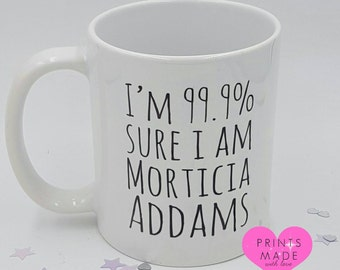 I'm 99.9% sure I'm Morticia Addams 11oz mug