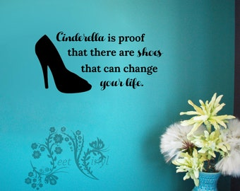 Cinderella is proof that there are shoes that can change your life. - Wall Decal - Wall Vinyl - Wall Decor - shoe Decal - Cinderella decal