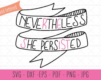 Nevertheless She Persisted SVG, Nevertheless She Persisted Art, Feminist SVG, SVG Files, Clip Art, Feminist Gift, Doula Gift, Midwife Gift