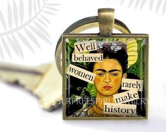 "Feminist Quote Keychain, Frida Kahlo Key Ring, Well Behaved Women Rarely Make History"" Feminist Quote, Feminist women, Art Jewelry"