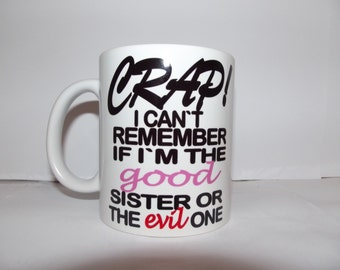 Crap I Cant remember if im the good sister Coffee Ceramic Mug