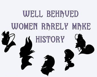 SVG, well behaved women rarely make history, disney villains,  disney, cut file, printable file,  cricut, silhouette, instant download