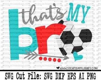 Soccer SVG, Cut file, That's my bro, Soccer mom svg, soccer cut file socuteappliques, silhouette cut file, cameo file, Soccer sister svg