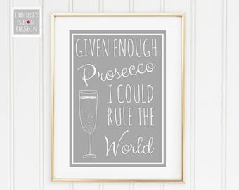 Given Enough Prosecco I could Rule the World Print. Wall Art, Wall Print. Home Decor.