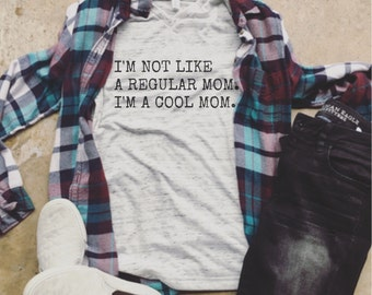 I'm not like a regular mom i'm a cool mom, pregnancy announcement shirt, mom life, mom life is the best life, mama bear, mean girls shirt
