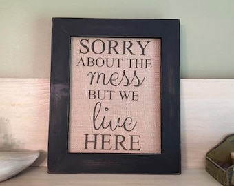 Burlap print, Housewarming gift, Family wall art, Sorry about the mess, Funny burlap print, Burlap wall art