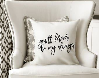 You'll Forever Be My Always Throw Pillow Cover Wedding Gift Newlywed Gift Housewarming Gift Home Decor  Decorative Pillow