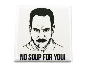 "No Soup For You Custom Made 1.5 inch x 1 1/2"" Square Magnet"