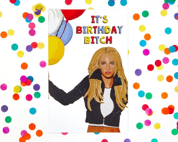britney spears card 'it's birthday bitch' by exgirlfriendscards, Birthday card